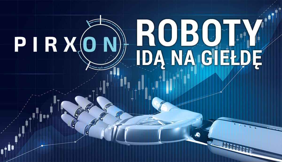 Roboty idą nagiełdę - zainwestuj wPIRXON SA